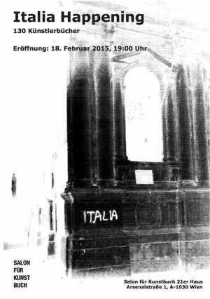 Italia Happening - 130 artists' books Salon für Kunstbuch 21 er Haus, Wien Opening February 18, 2015,...