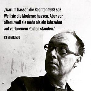 Die hiesige Rechtsregierung stünde für den Kampf gegen die Ideen von 1968, meint Herbert Kickl. Achtundsechzig ist...