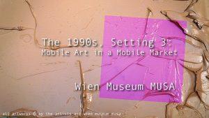 [NEW VIDS ONLINE] Die 90er Jahre| 3. Aufzug: Mobile Kunst im mobilen Markt im Wien Museum MUSA...