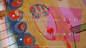 [NEUER CLIP ONLINE] Flying High: Künstlerinnen der Art Brut im Kunstforum Wien #Kunst ...