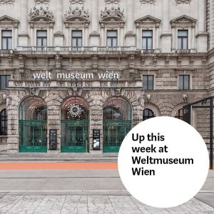 Here's what you should not miss this week at #WeltmuseumWien 🙌 👉 Up ...