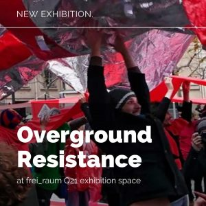 Exhibition Opening of Overground Resistance at frei_raum Q21 exhibition space Thu 26.08.2021 – ...